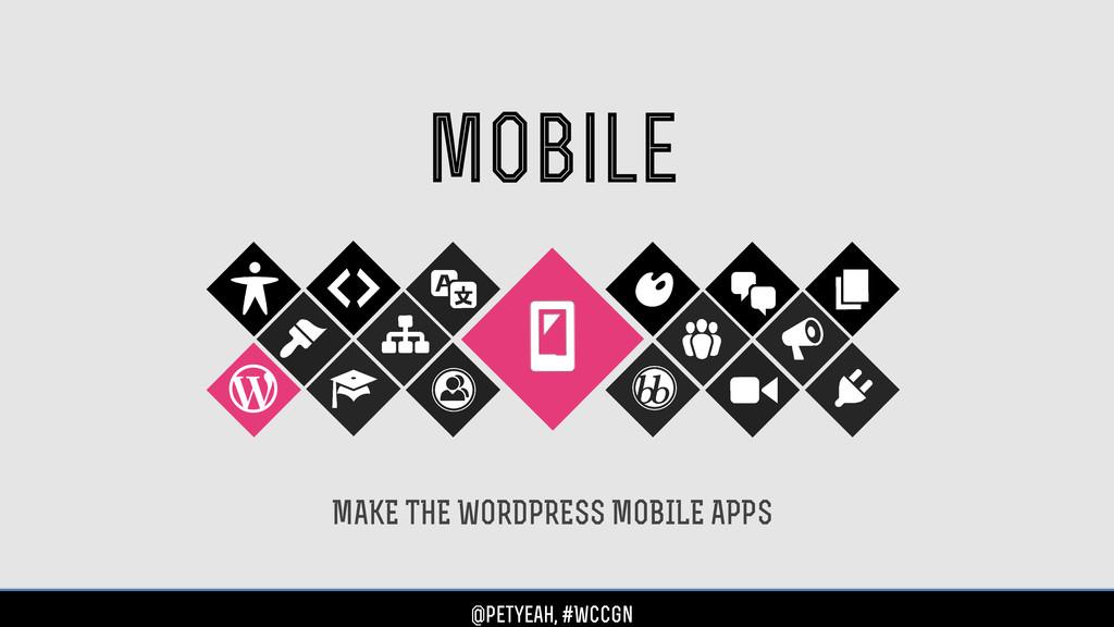 mobile MAKE THE WORDPRESS MOBILE APPS @petyeah,...