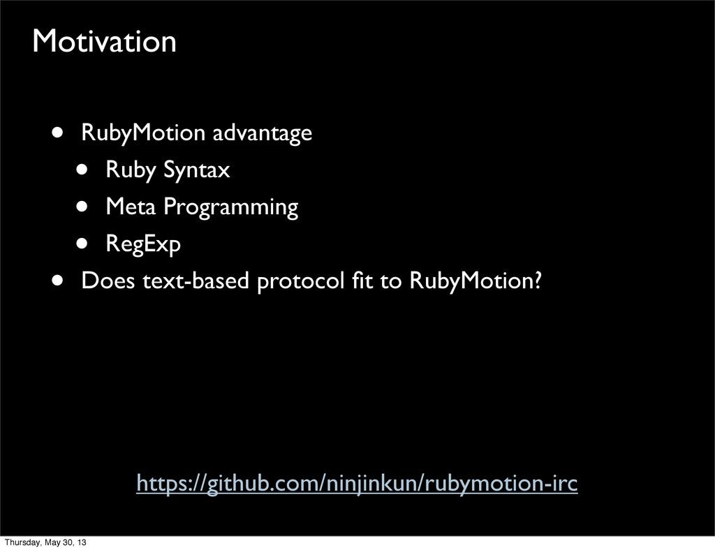 Motivation • RubyMotion advantage • Ruby Syntax...
