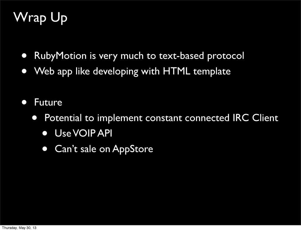 Wrap Up • RubyMotion is very much to text-based...