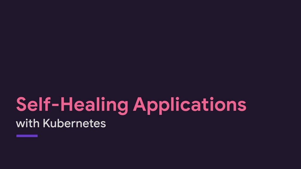 Self-Healing Applications with Kubernetes