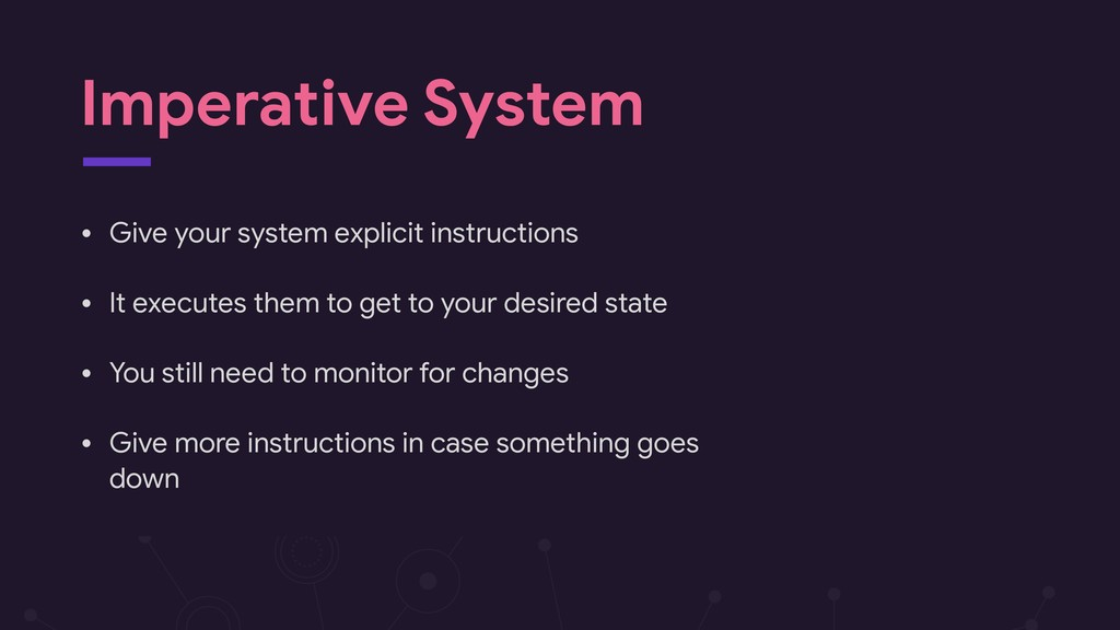 Imperative System • Give your system explicit i...