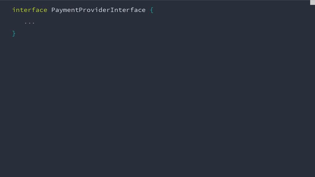 interface PaymentProviderInterface { ... }