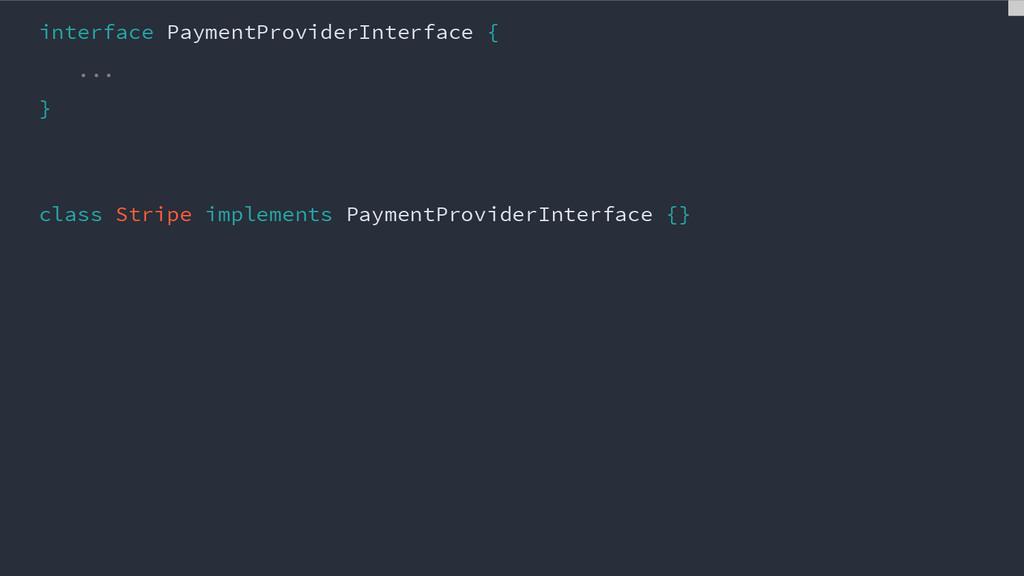 interface PaymentProviderInterface { ... } clas...