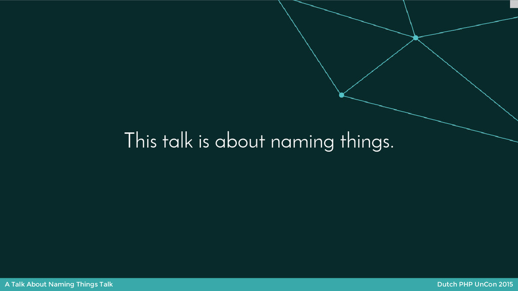 A Talk About Naming Things Talk Dutch PHP UnCon...