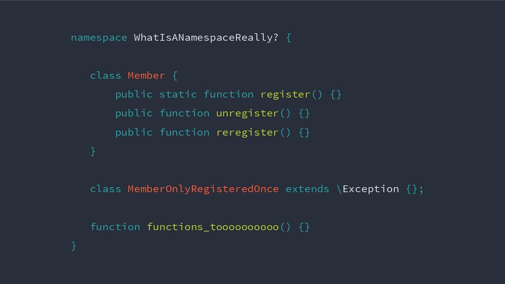 namespace WhatIsANamespaceReally? { class Membe...