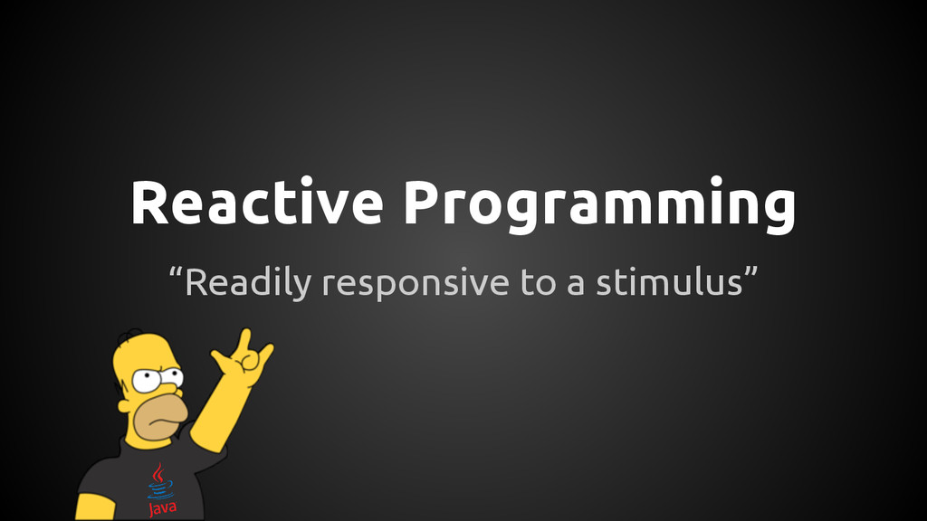 "Reactive Programming ""Readily responsive to a s..."