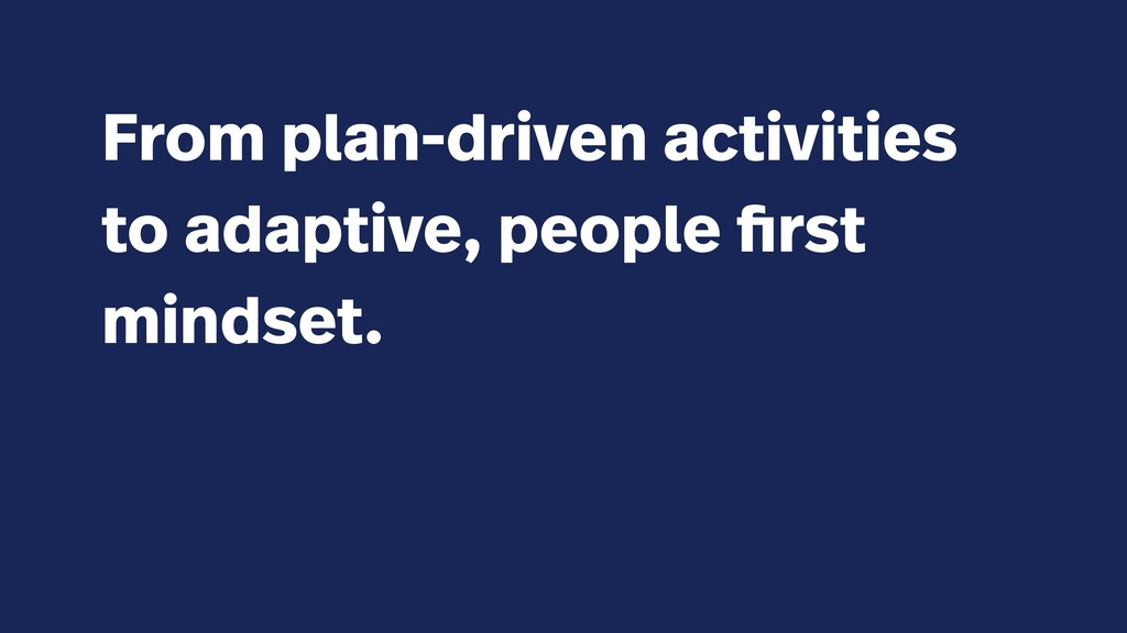 From plan-driven activities to adaptive, people...