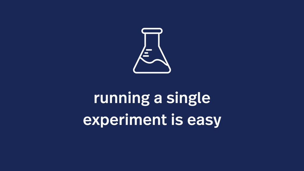 running a single experiment is easy
