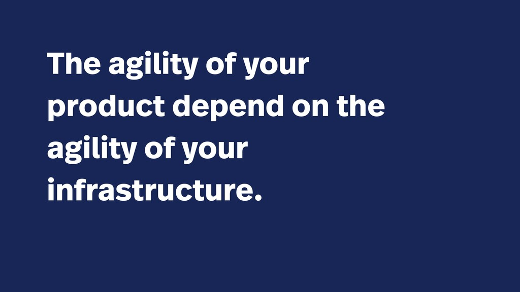 The agility of your product depend on the agili...