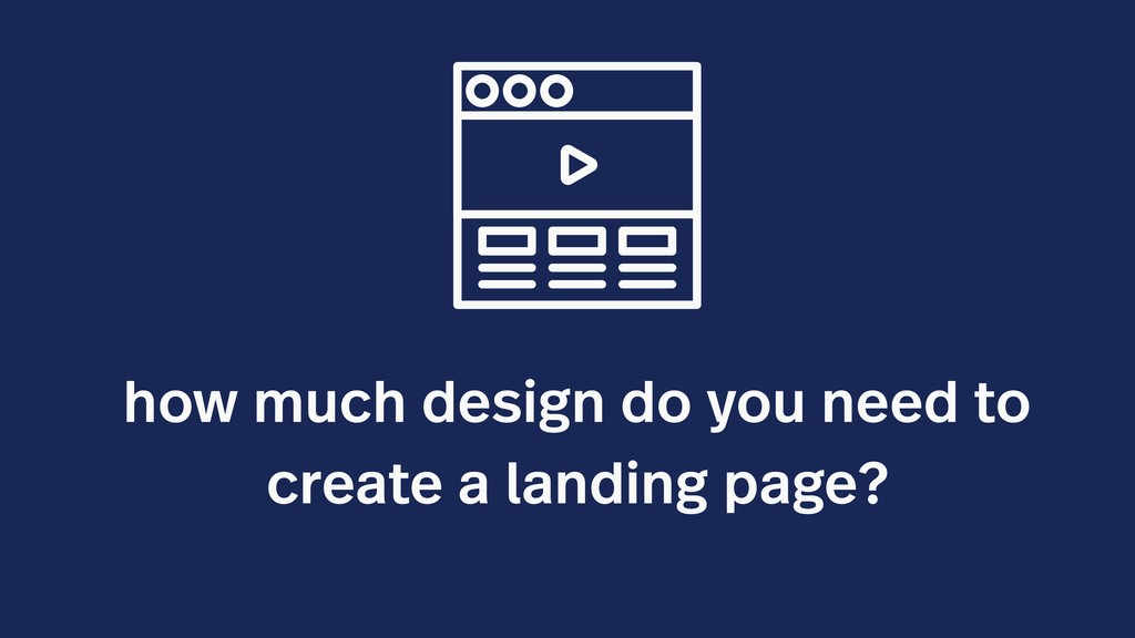 how much design do you need to create a landing...