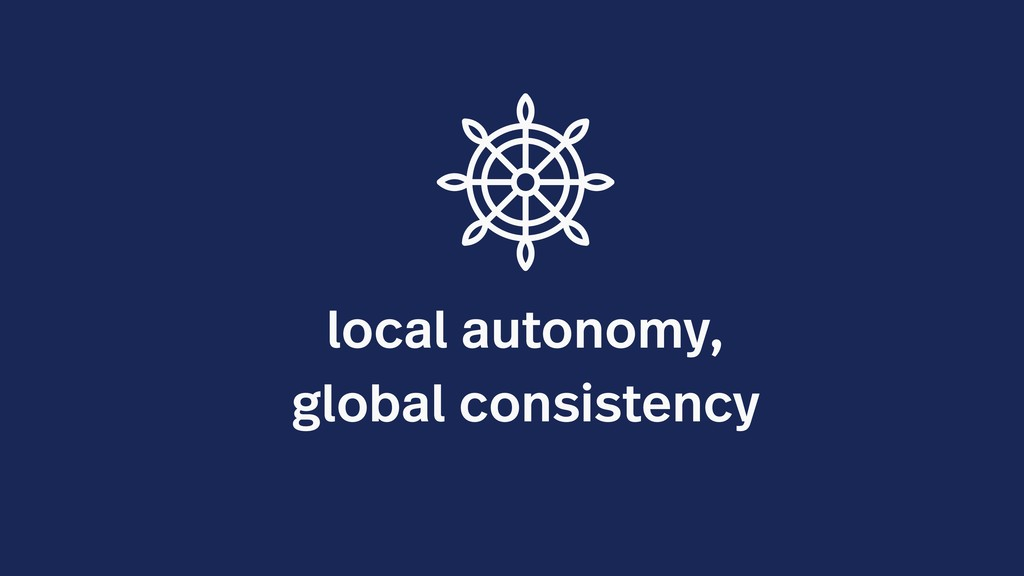 local autonomy, global consistency