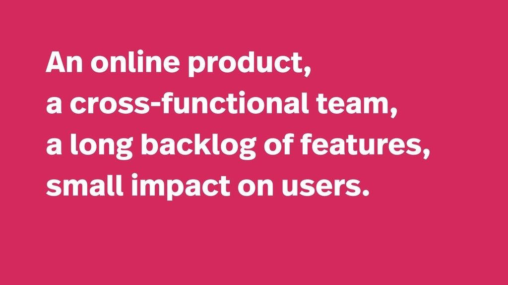 An online product, a cross-functional team, a l...