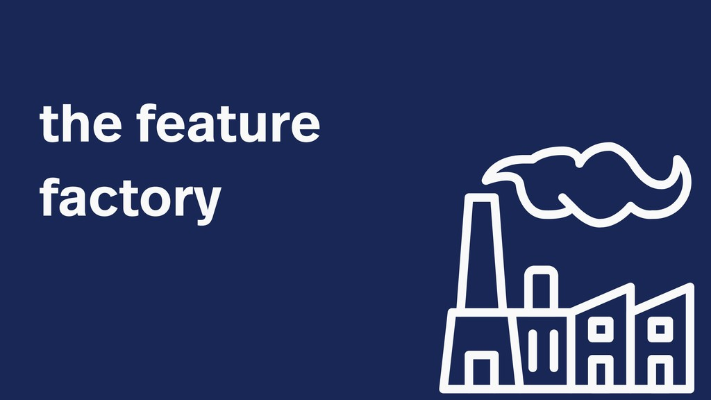 the feature factory
