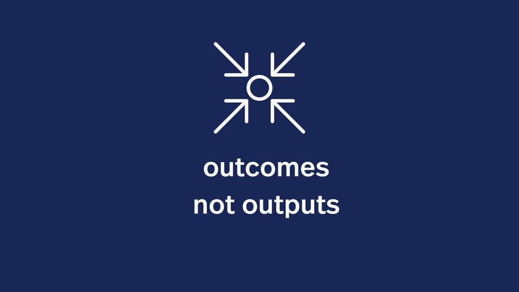 outcomes not outputs