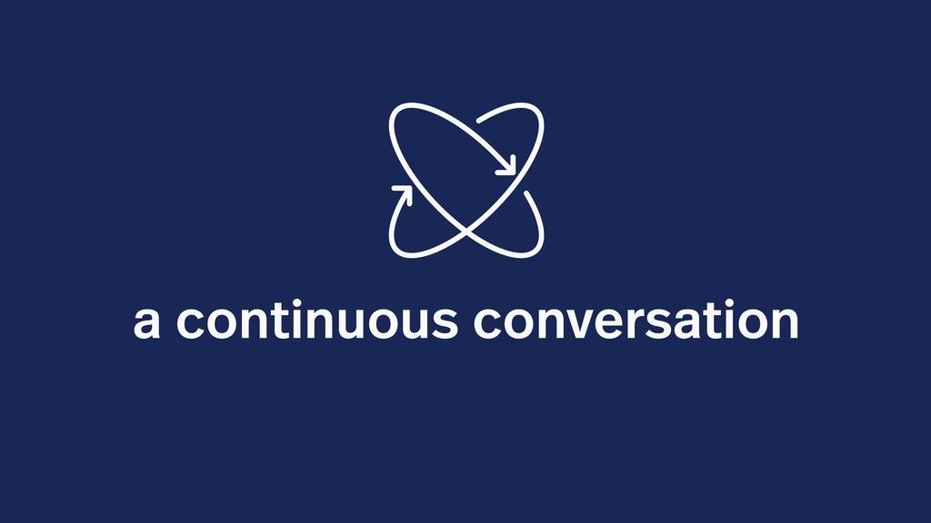 a continuous conversation