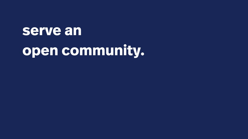 serve an open community.