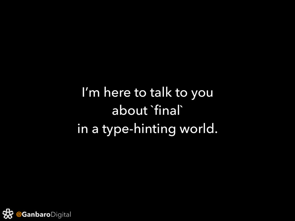 @GanbaroDigital I'm here to talk to you about `...
