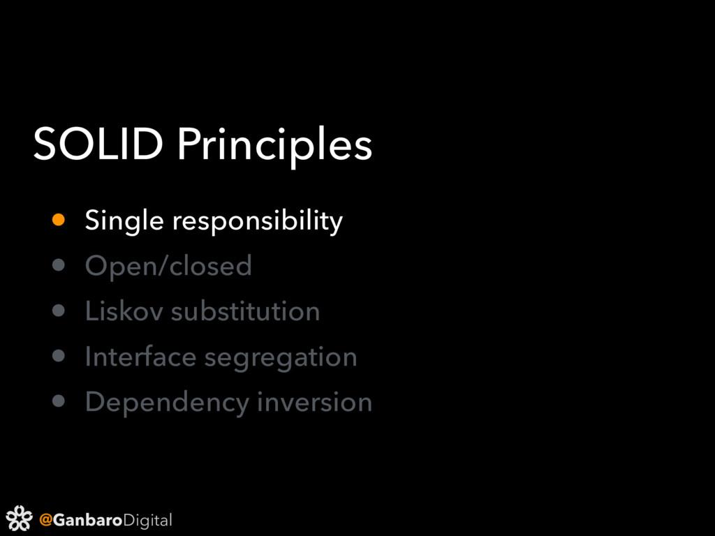 @GanbaroDigital SOLID Principles • Single respo...