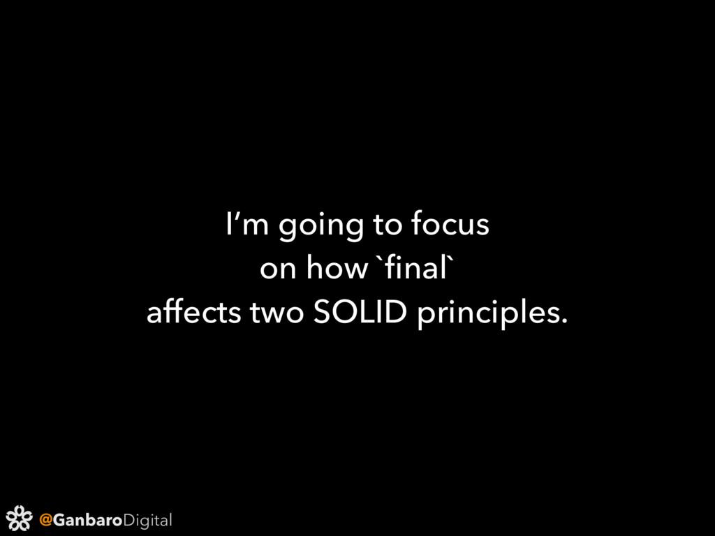 @GanbaroDigital I'm going to focus on how `final...