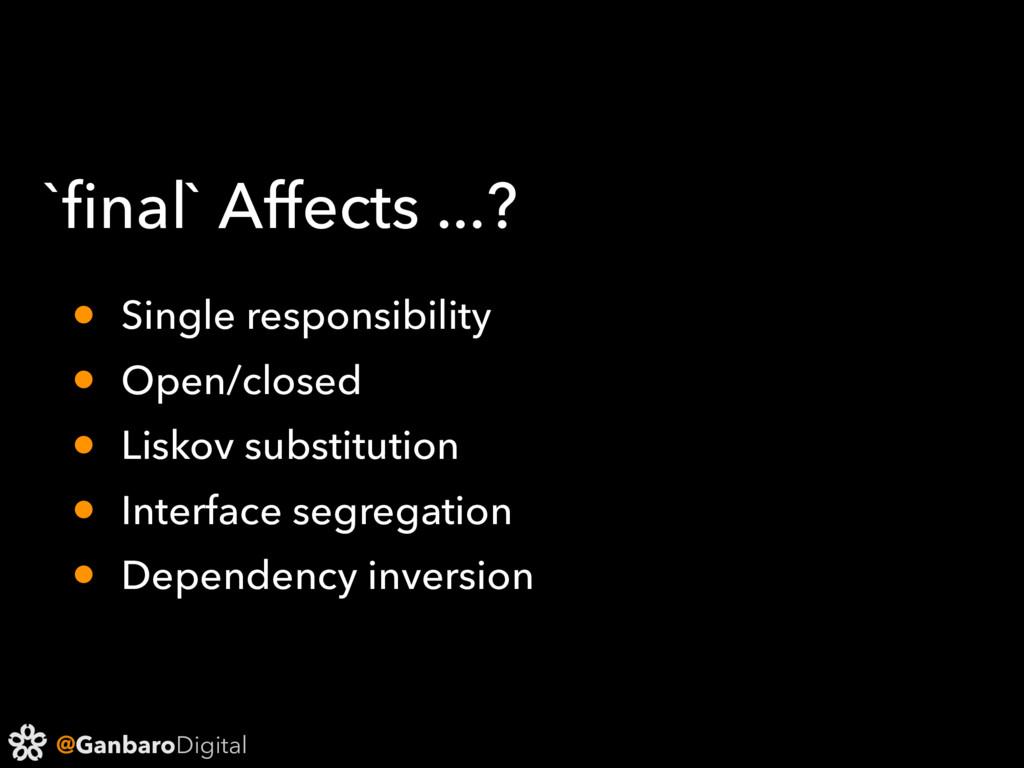 @GanbaroDigital `final` Affects ...? • Single re...
