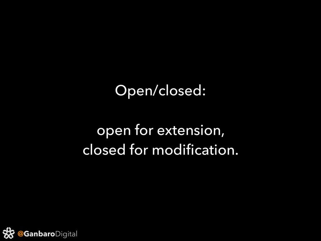 @GanbaroDigital Open/closed: open for extension...