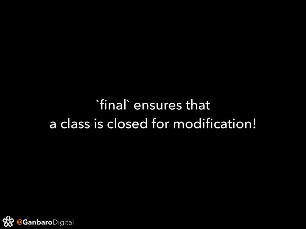 @GanbaroDigital `final` ensures that a class is ...