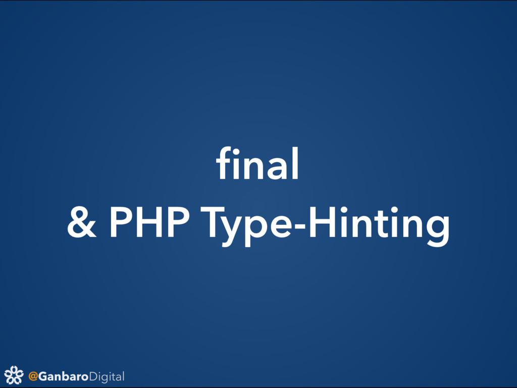 @GanbaroDigital final & PHP Type-Hinting