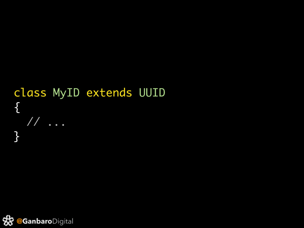 @GanbaroDigital class MyID extends UUID { // .....