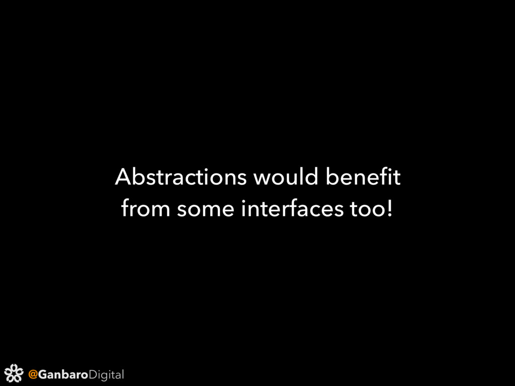 @GanbaroDigital Abstractions would benefit from ...
