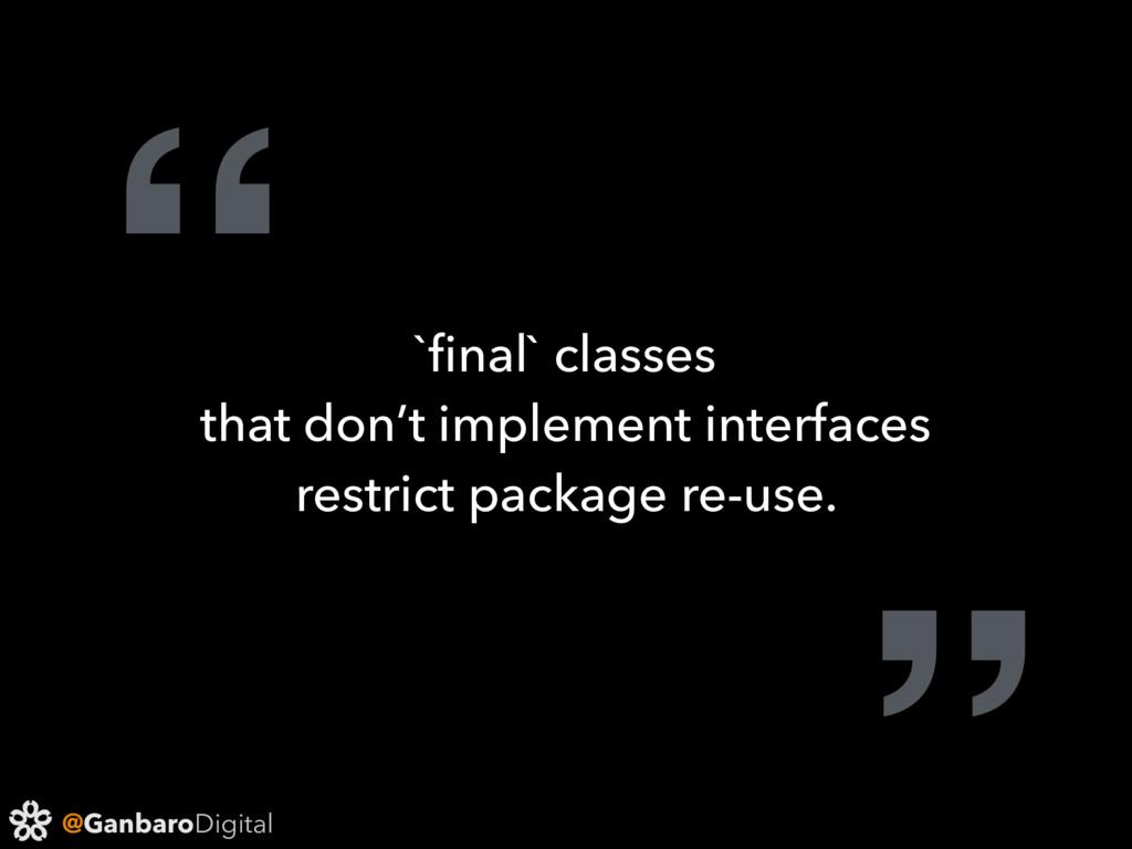"@GanbaroDigital "" `final` classes that don't imp..."
