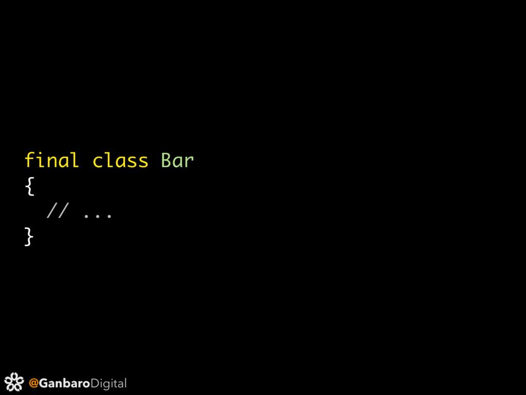 @GanbaroDigital final class Bar { // ... }
