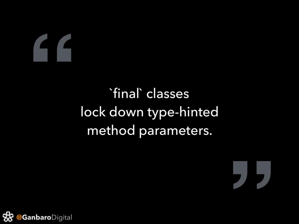 "@GanbaroDigital "" `final` classes lock down type..."