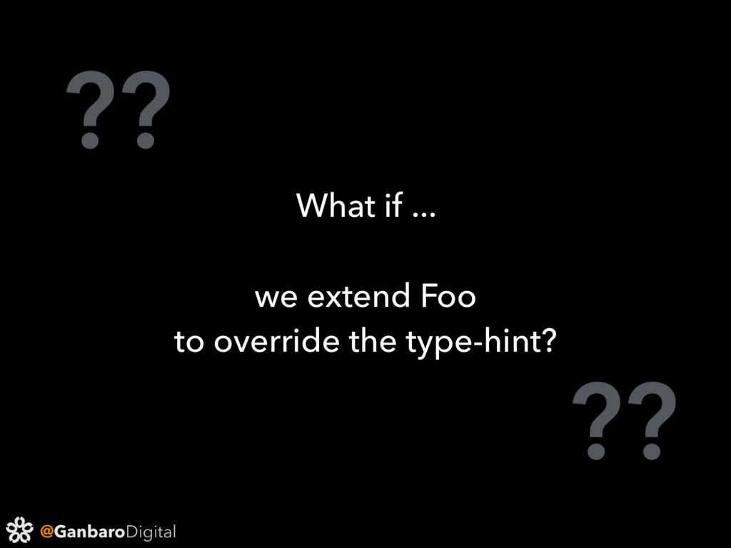 @GanbaroDigital ?? ?? What if ... we extend Foo...