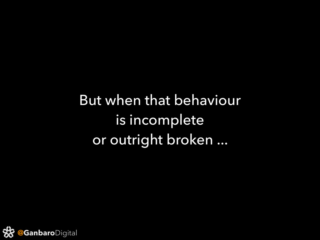 @GanbaroDigital But when that behaviour is inco...
