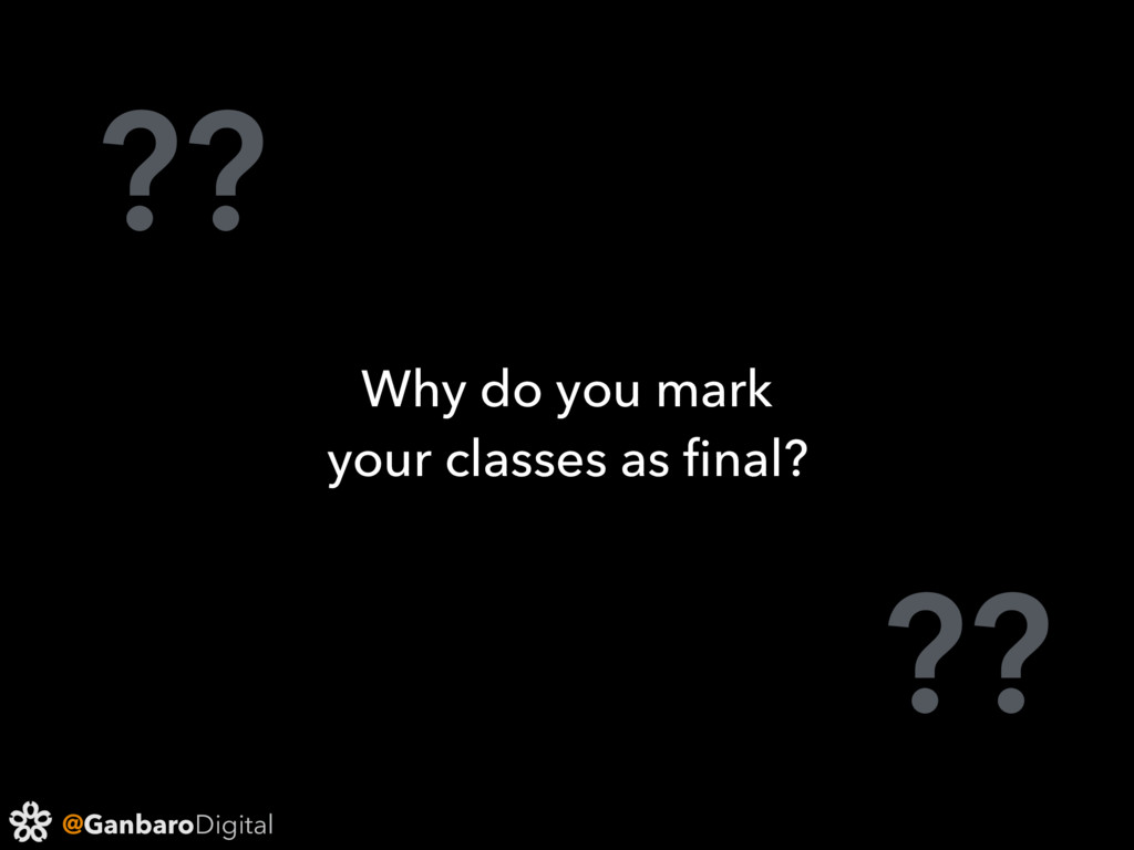 @GanbaroDigital ?? ?? Why do you mark your clas...