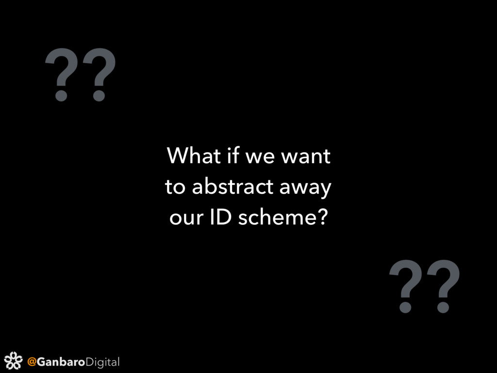 @GanbaroDigital ?? ?? What if we want to abstra...