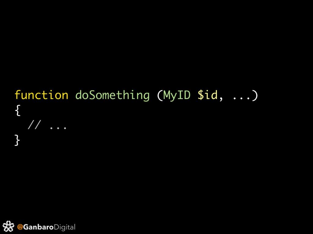 @GanbaroDigital function doSomething (MyID $id,...