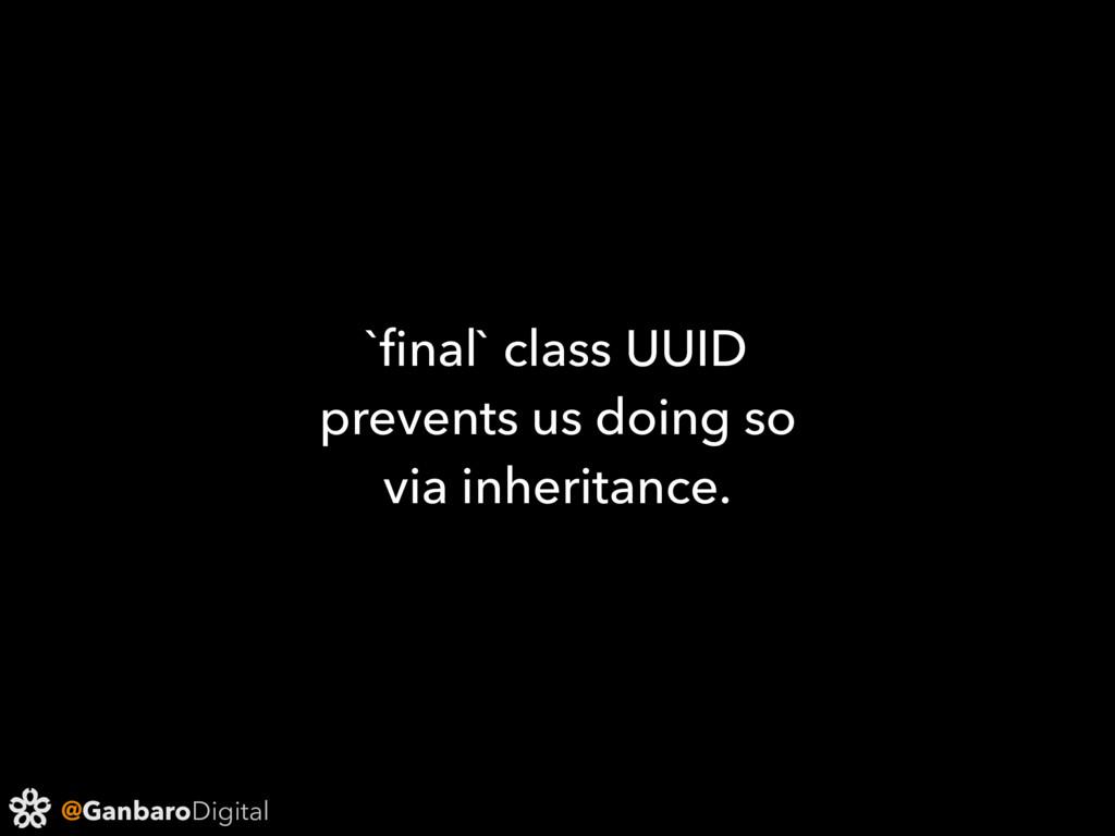 @GanbaroDigital `final` class UUID prevents us d...