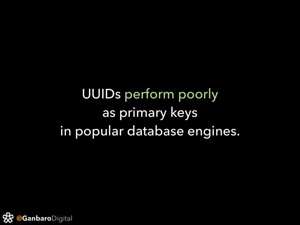 @GanbaroDigital UUIDs perform poorly as primary...