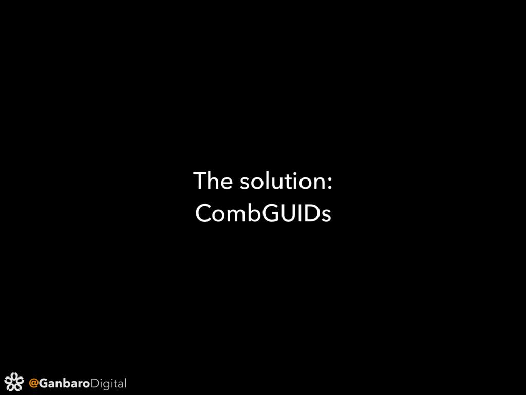 @GanbaroDigital The solution: CombGUIDs
