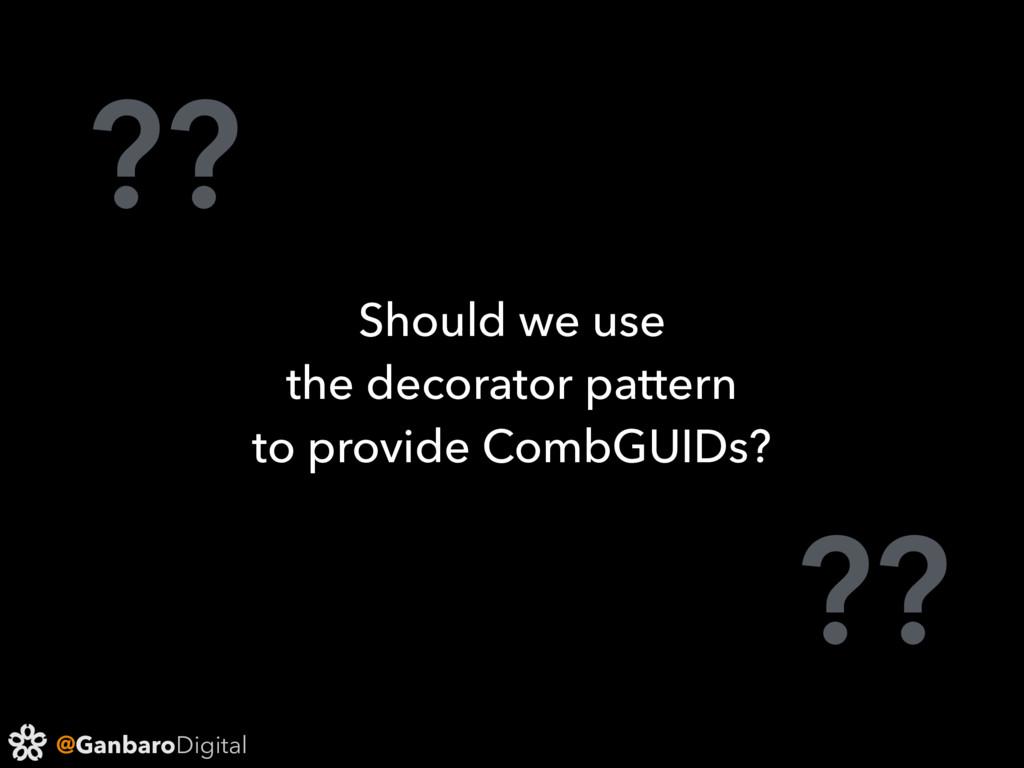 @GanbaroDigital ?? ?? Should we use the decorat...