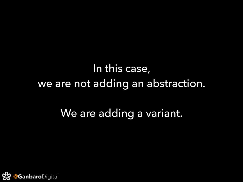 @GanbaroDigital In this case, we are not adding...