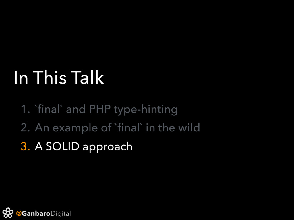 @GanbaroDigital In This Talk 1. `final` and PHP ...