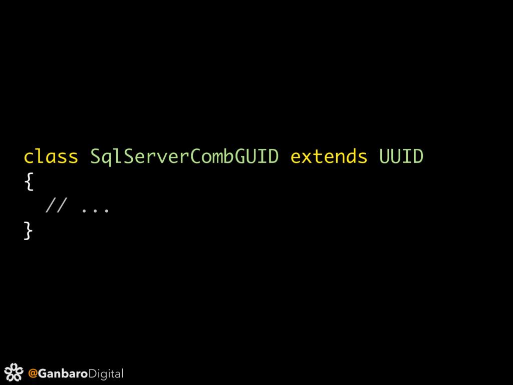 @GanbaroDigital class SqlServerCombGUID extends...