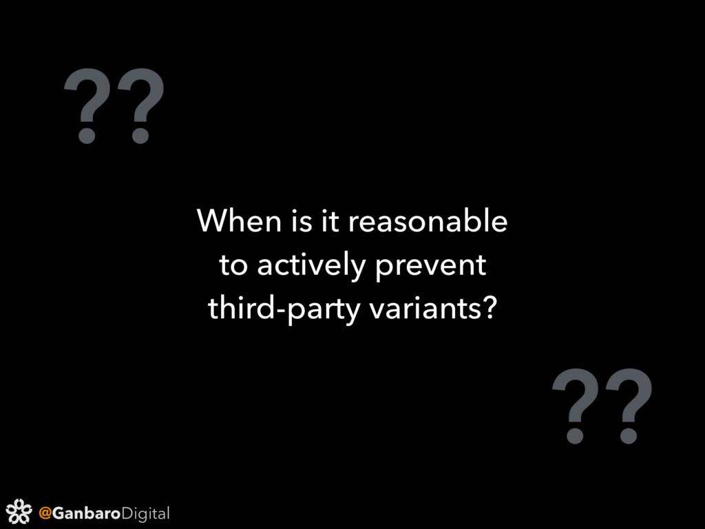 @GanbaroDigital ?? ?? When is it reasonable to ...