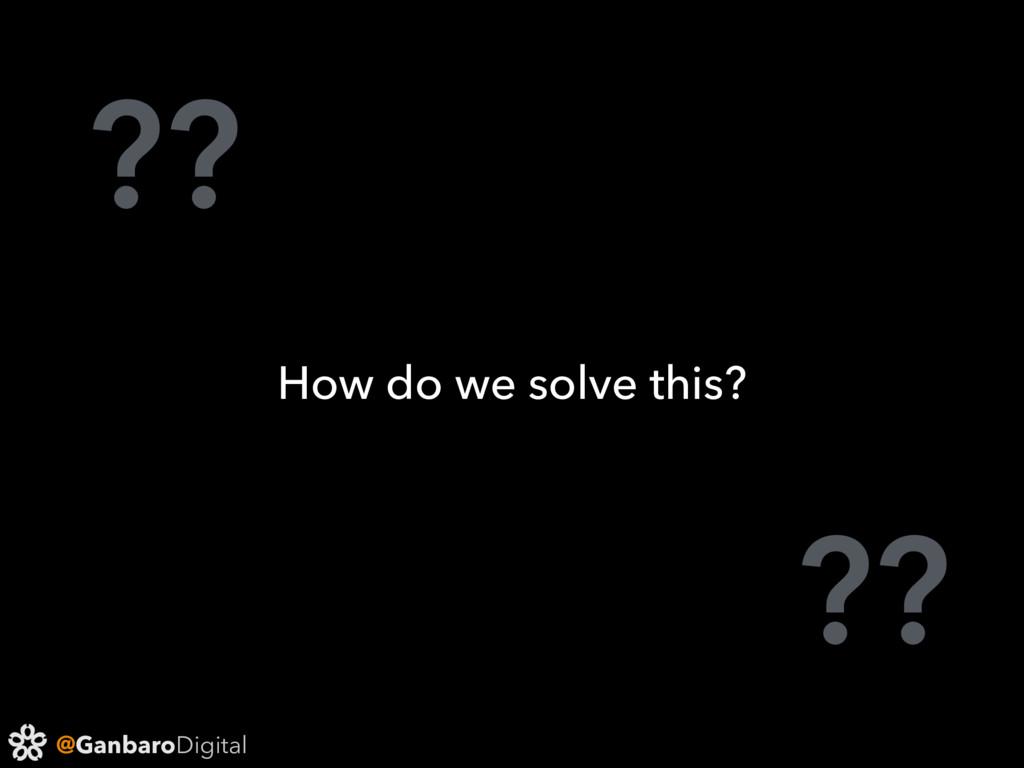@GanbaroDigital ?? ?? How do we solve this?