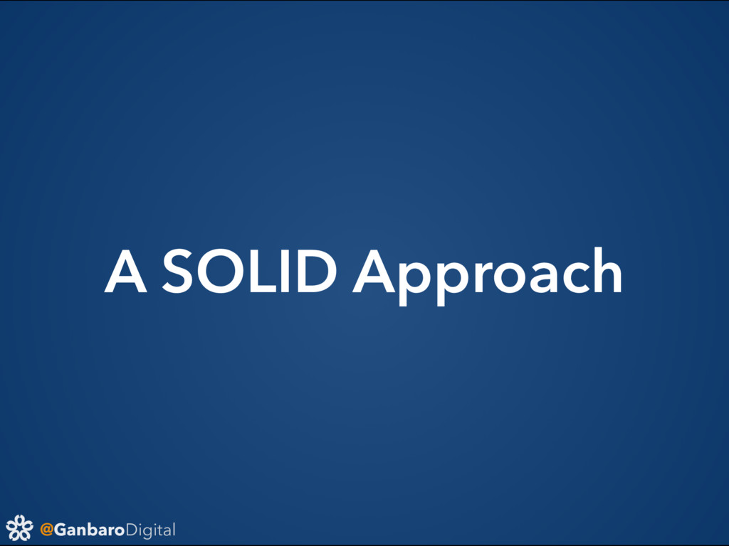 @GanbaroDigital A SOLID Approach