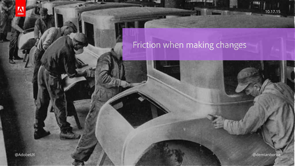 Friction when making changes 10.17.15 @AdobeUX ...