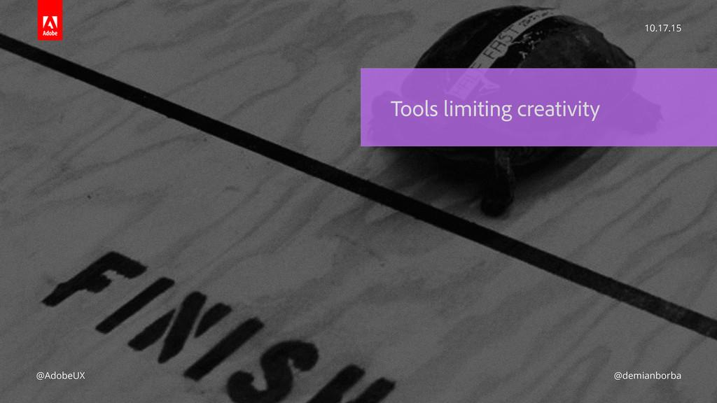 Tools limiting creativity 10.17.15 @AdobeUX @de...