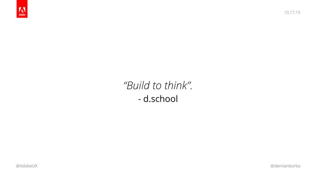 "10.17.15 @AdobeUX @demianborba ""Build to think""..."